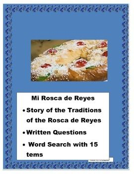 This interactive Cultural activity will allow you to present the traditions of Three Kings in a way that students can understand the significance of the celebration and the cultural implications.    It contains -A brief history of the Rosca de Reyes and the way the holiday is celebrated in Hispanic culture.  -A Question section where students can answer different story related questions -A Spanish word search- to practice some Spanish vocabulary  GREAT SUBSTITUTE LESSON FOR JANUARY ...