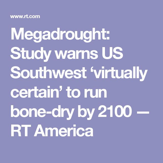 Megadrought: Study warns US Southwest 'virtually certain' to run bone-dry by 2100 — RT America