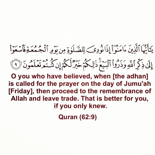 Assalamualaikum Warahmatullahi Wabarakatuh <3 Jumma Mubarak <3 O you who have believed, when (the adhan) is called for the prayer on the day of Jumu'ah (Friday), then proceed to the remembrance of Allah and leve trade. That is better for you, if you only knew. (Quran 62:9)