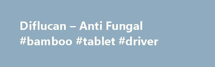Diflucan – Anti Fungal #bamboo #tablet #driver http://tablet.remmont.com/diflucan-anti-fungal-bamboo-tablet-driver/  Product DescriptionCommon use Diflucan is an anti-fungal antibiotic which is used to treat fungal infections called candidiasis. This medication is prescribed for the treatment of such type of infections as vaginal, throat and fungal infections, infections of the urinary tract, peritonitis, and pneumonia. Diflucan works by killing sensitive fungi by interfering with the…