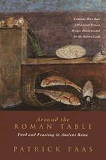 "Eight Ancient Roman recipes (original recipes + modern renditions) from ""Around the Roman Table"""