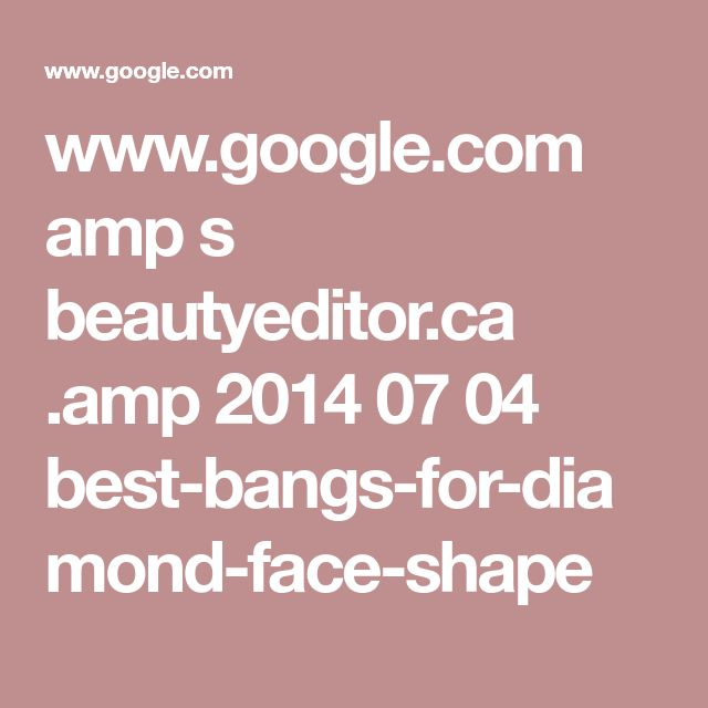 www.google.com amp s beautyeditor.ca .amp 2014 07 04 best-bangs-for-diamond-face-shape
