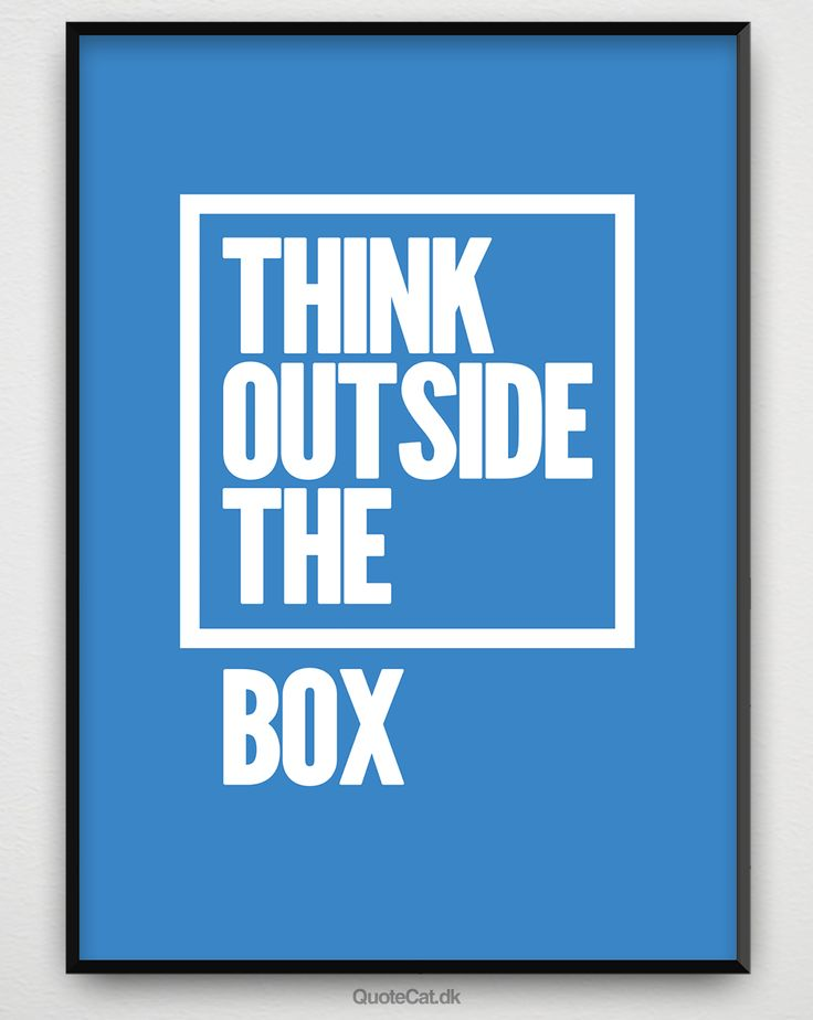 """""""Think outside the box"""" - - #quotecat #motivationalquotes #motivation #life #quotes #quote #saying #sayings #qoutesoftheday #quotestoliveby #pictureoftheday #lifequotes #inspiration #fashion #art #style #words #wordsofwisdom #entrepreneur #picture #poster #posters #citat #citater #ordsprog #plakat #plakater"""