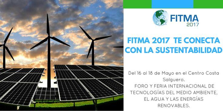#FITMA2017 TE CONECTA CON LA #SUSTENTABILIDAD Y LAS #ENERGIAS LIMPIAS. #rumboafitma17 #renovables #energiaslimpias