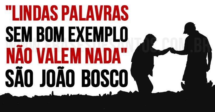 """""""Lindas palavras sem bom exemplo não valem nada.""""SãoJoãoBosco #palavras #exemplo #DomBosco"""