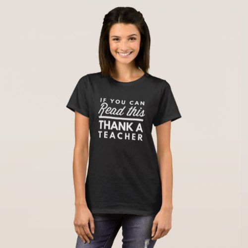 If you can read this, thank a teacher T-Shirt