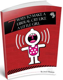 7 ways to make a liberal cry like a little girl...