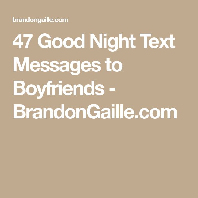 47 Good Night Text Messages to Boyfriends - BrandonGaille.com