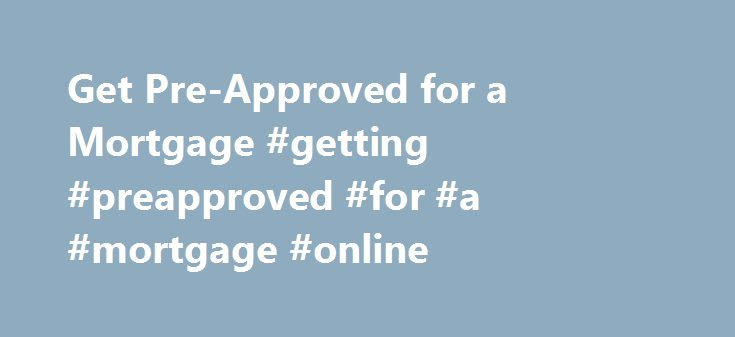 Get Pre-Approved for a Mortgage #getting #preapproved #for #a #mortgage #online http://san-diego.remmont.com/get-pre-approved-for-a-mortgage-getting-preapproved-for-a-mortgage-online/  # Get Preapproved for a Mortgage How to Get Preapproved for a Mortgage You can get preapproved online in minutes with Rocket Mortgage ®, or you can get preapproved by calling a Home Loan Expert at (800) 251-9080. Here's an overview of what you'll need to provide no matter which way you choose: Your personal…