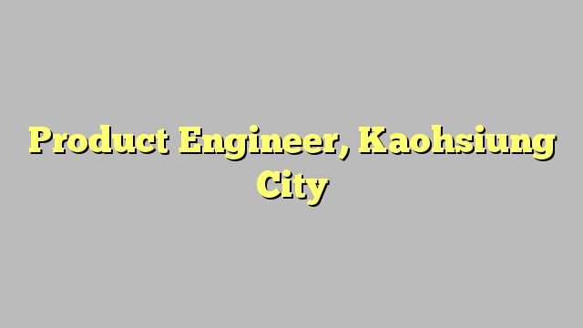 Product Engineer, Kaohsiung City