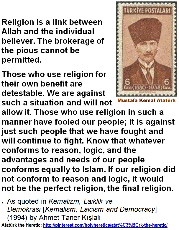 Mustafa Kemal Ataturk - Religion is a link between Allah and the individual believer. The brokerage of the pious cannot be permitted.