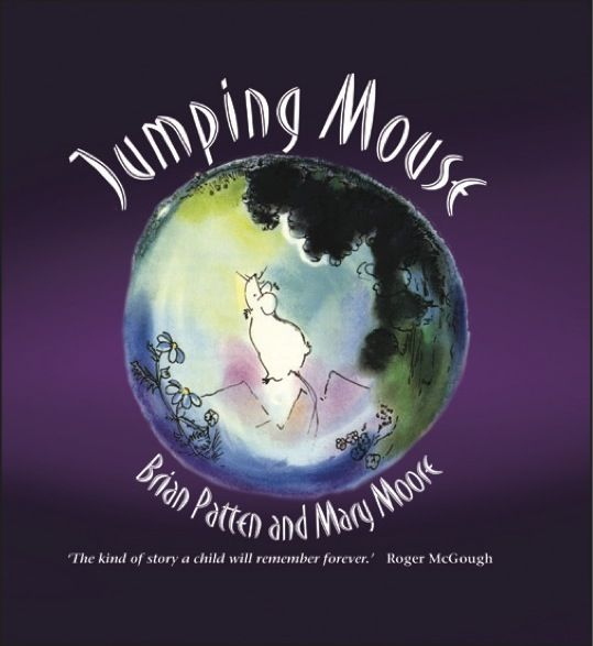Jumping Mouse by Brian Patten Illustrated by Mary Moore