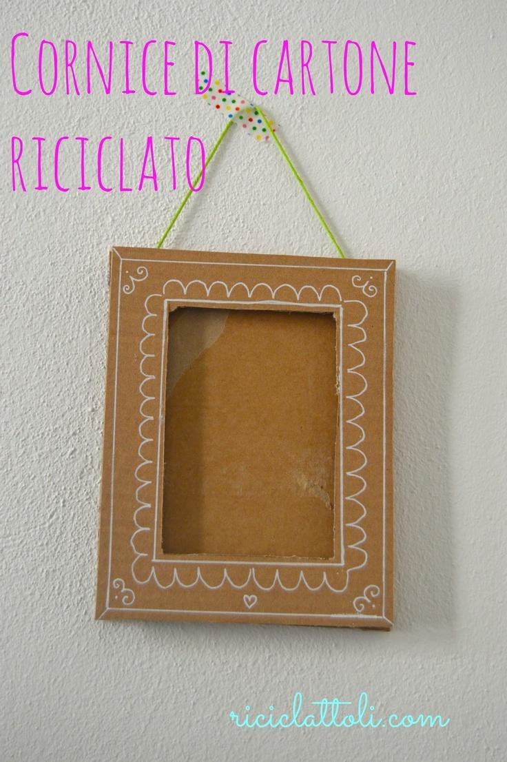 Riciclattoli (e dintorni...): Idee per la festa della mamma: la cornice di cartone riciclato