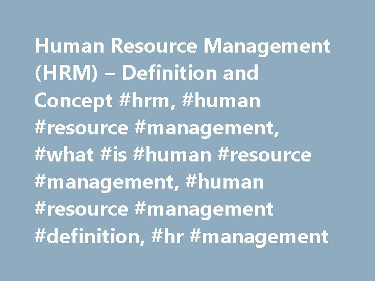 Human Resource Management (HRM) – Definition and Concept #hrm, #human #resource #management, #what #is #human #resource #management, #human #resource #management #definition, #hr #management http://wyoming.remmont.com/human-resource-management-hrm-definition-and-concept-hrm-human-resource-management-what-is-human-resource-management-human-resource-management-definition-hr-management/  # MSG Management Study Guide Human Resource Management (HRM) – Definition and Concept We often hear the term…