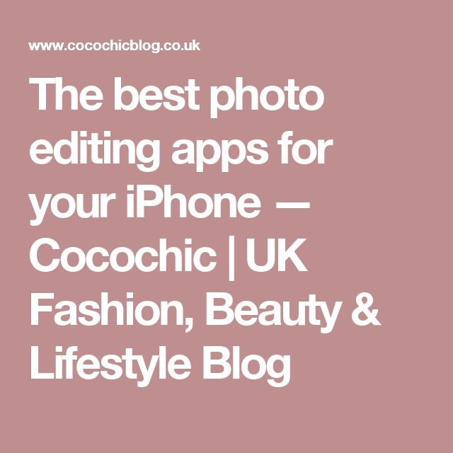 The best photo editing apps for your iPhone — Cocochic | UK Fashion, Beauty & Lifestyle Blog