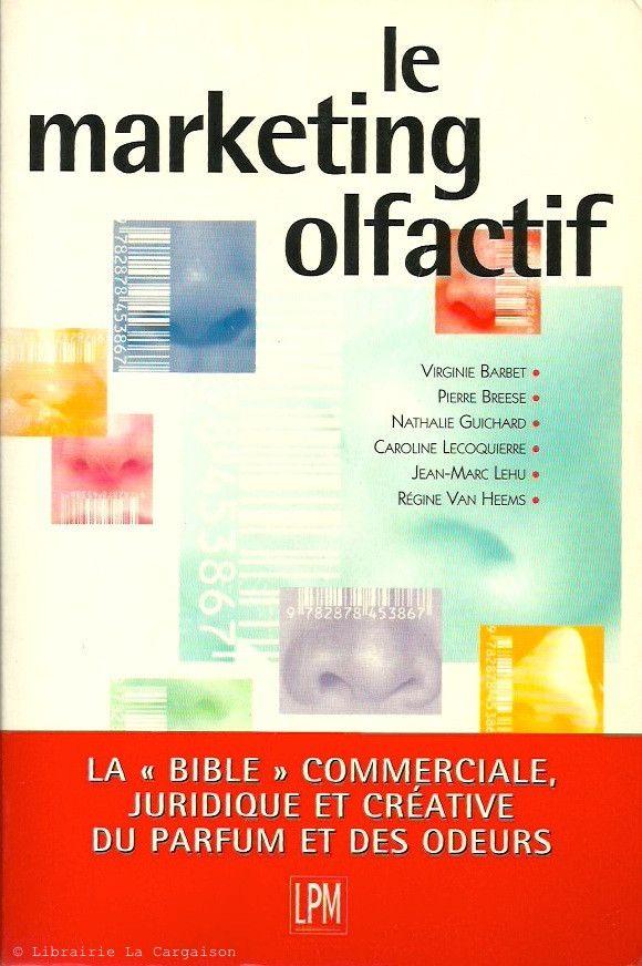 """COLLECTIF. Le marketing olfactif. La """"Bible"""" commerciale, juridique et créative du parfum et des odeurs."""