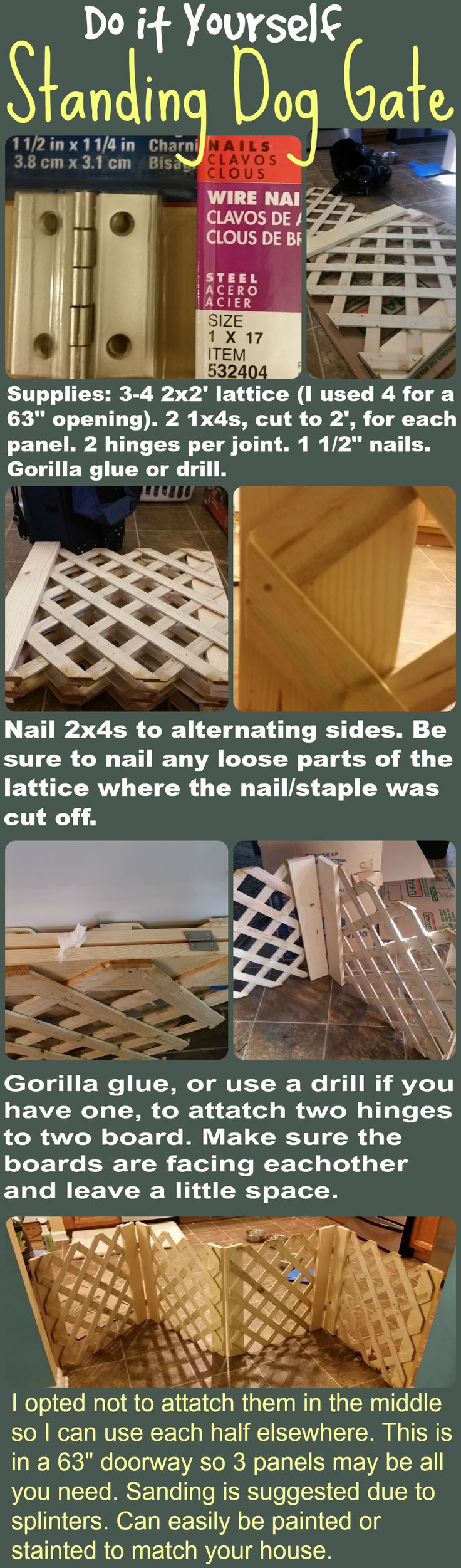 """DIY Standing Dog Gate! Why spend 120$ when you can spend 25$? All you need is: 2x2' panels of lattice, two 1x4s (cut to 2') per panel, 1 1/2"""" nails, 2 hinges per joint, and gorilla glue (or a drill). I made two pieces, versus one long one with 4 panels, for my 63"""" opening so I can split them up and use them elsewhere if needed. 3 panels would be large and stable enough for most archways. Sanding is suggested to avoid splinters. The gate can easily be painted or stained to fit right in!"""