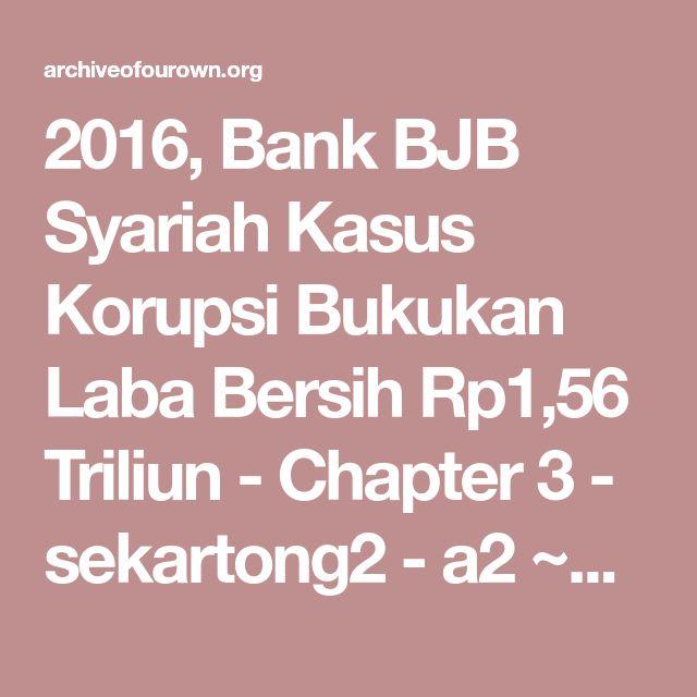 2016, Bank BJB Syariah Kasus Korupsi Bukukan Laba Bersih Rp1,56 Triliun - Chapter 3 - sekartong2 - a2 ~a due~ [Archive of Our Own]