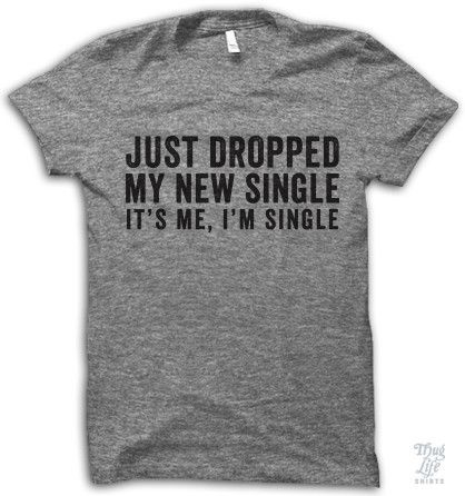 Just dropped my new single. It's me, I'm single.