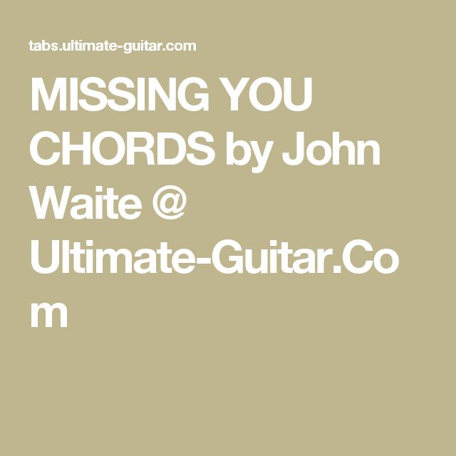 MISSING YOU CHORDS by John Waite @ Ultimate-Guitar.Com