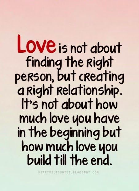 Love Quotes Love Is Not About Finding The Right Person But