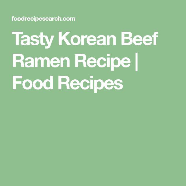 Tasty Korean Beef Ramen Recipe | Food Recipes