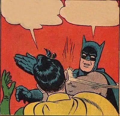 #Batman Slapping #Robin Blank #Meme Template || ex: https://imgflip.com/memetemplate/Batman-Slapping-Robin