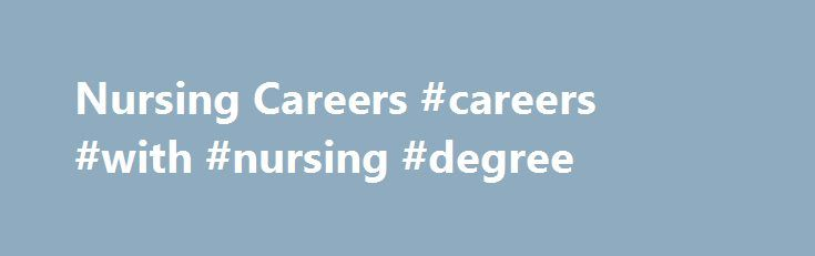 Nursing Careers #careers #with #nursing #degree http://maryland.remmont.com/nursing-careers-careers-with-nursing-degree/  # Careers in Nursing Manchester, NH & Online. RN to BSN Online Ranked #1 most innovative school by US News in 2017! Transfer up to 90 credits toward the BSN, with a minimum of 30 credits completed at SNHU Complete your undergraduate degree at your own pace, over six 9-week terms per year Minneapolis, MN & Online. Accelerated RN to BSN Online Accelerated learning. Earn…