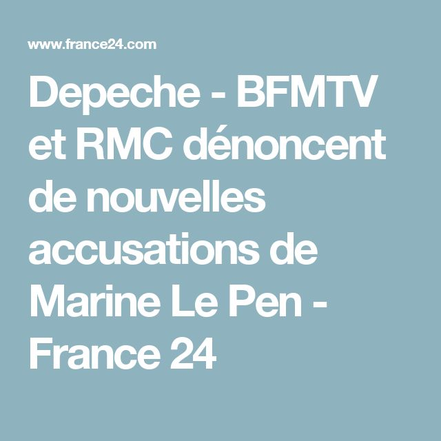 Depeche - BFMTV et RMC dénoncent de nouvelles accusations de Marine Le Pen - France 24