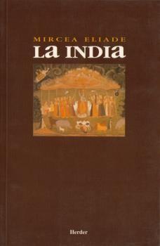 a India / Mircea Eliade ; traducción del rumano por Joaquín Garrigós PublicaciónBarcelona : Herder, D.L. 1997