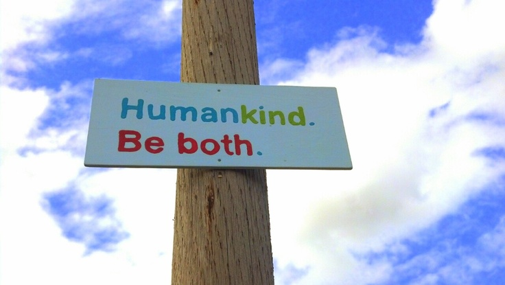 Human. Kind. Be both. :)