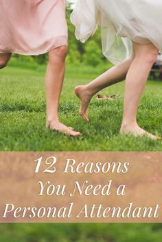 12 Reasons You Need a Personal Attendant!