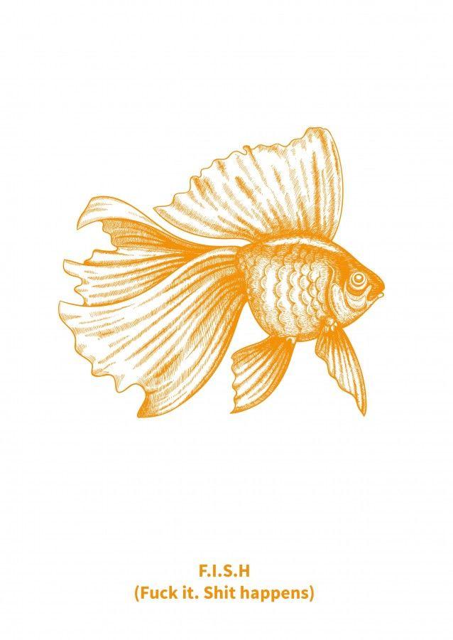FISH fuck it shit happens FISH fuck it shit happens is een quote met een mooie vintage vis gravure in oranje gedrukt op mooi gestructureerd papier eventueel met GOUDEN of KRAFT envelop. Deze kaart kun je iedereen sturen die bijvoorbeeld gezakt is voor