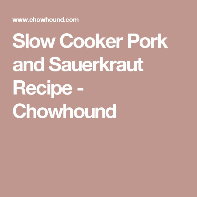 Slow Cooker Pork and Sauerkraut Recipe - Chowhound
