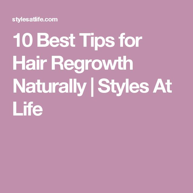 10 Best Tips for Hair Regrowth Naturally | Styles At Life