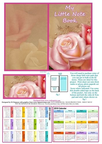 Note Pad - Easy Project 5 (2017 and 2018 calendars) by Di Simpson My Little Note Book---These are great little designs for a fete or school stall and make great little gifts. Easy and quick to make up. Just add a little blank note pad that you buy in bulk from the 2 store.Includes a little insert on the inside where a couple of calendars go. All instructions are included on this sheet.