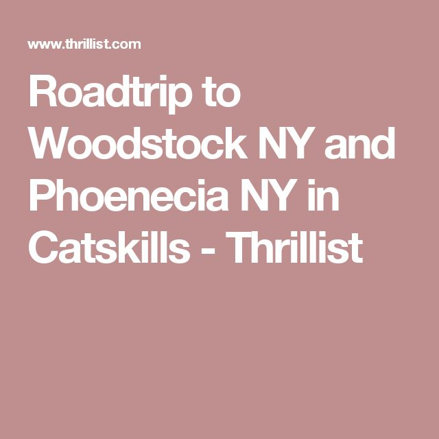 Roadtrip to Woodstock NY and Phoenecia NY in Catskills - Thrillist