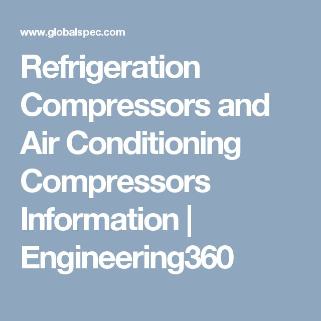 Refrigeration Compressors and Air Conditioning Compressors Information | Engineering360