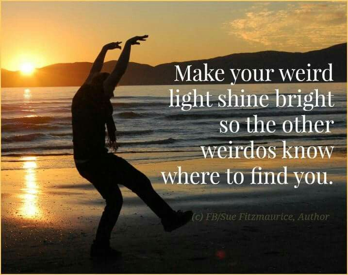 Quotes About Shining Light: Let Your Weirdness Shine !! !!