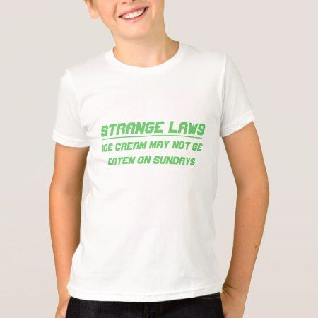 Strange laws Don't eat ice cream sunday T-Shirt - tap to personalize and get yours