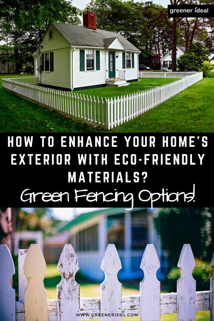 Green Fencing Options How To Enhance Your Home S Exterior With