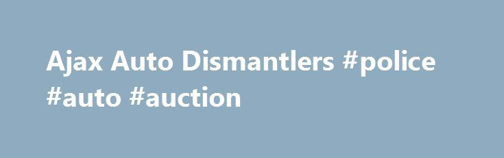 Ajax Auto Dismantlers #police #auto #auction http://cameroon.remmont.com/ajax-auto-dismantlers-police-auto-auction/  #auto dismantlers # Junked Slip Vehicles for Sale! Inventory changes daily  so call for current stock. Call for the current list at 415-821-3100 our vehicles for sale change daily We sell salvageable junked vehicles that are sold as is, theses vehicles are sold as junk! After purchase the vehicle must pass smog, brake, and light test to qualify for a salvage title. This is…