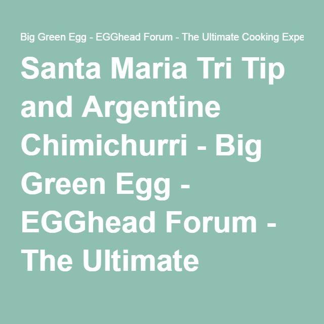 Santa Maria Tri Tip and Argentine Chimichurri - Big Green Egg ...