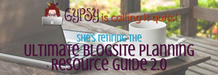 Gypsy is calling it quits! She's retiring the Ultimate Blogsite Planning Resource Guide 2.0 - her most popular optin gift.