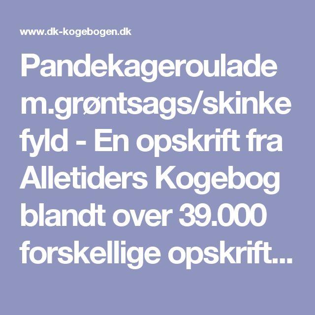 Pandekageroulade m.grøntsags/skinkefyld - En opskrift fra Alletiders Kogebog blandt over 39.000 forskellige opskrifter på