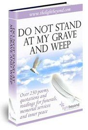 Do Not Stand At My Grave And Weep ebook of sympathy poems, quotations and readings for funerals, memorial services and inner peace. $19.95