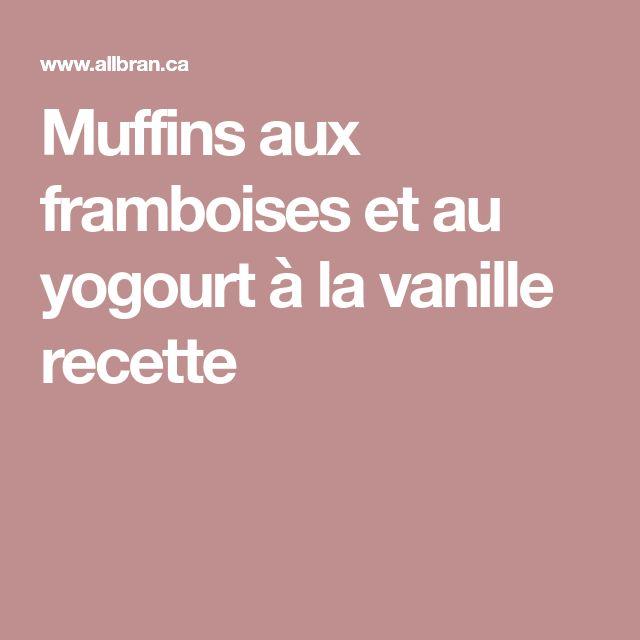 Muffins aux framboises et au yogourt à la vanille recette