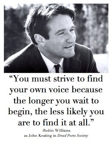 """You must strive to find your own voice because the longer you wait to begin, the less likely you are to find it at all.""- Robin Williams in Dead Poet's Society #robinwilliams #quote"