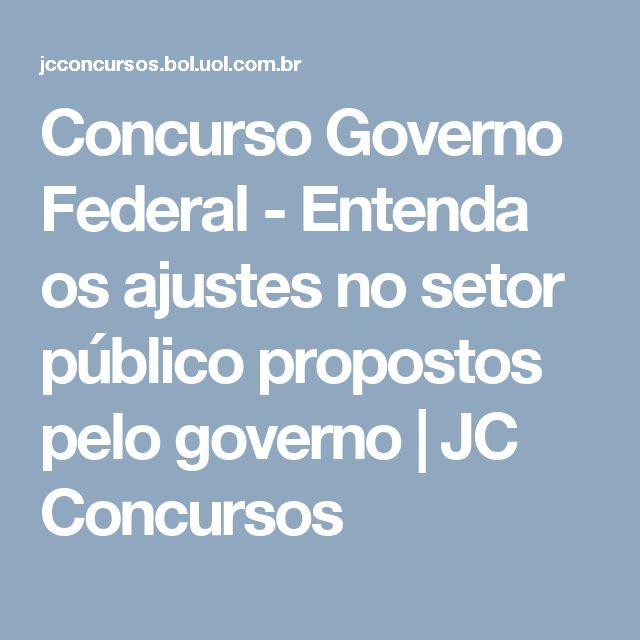 Concurso Governo Federal - Entenda os ajustes no setor público propostos pelo governo    JC Concursos