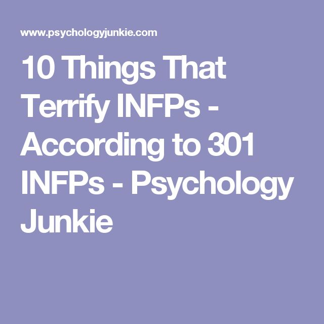 10 Things That Terrify INFPs - According to 301 INFPs - Psychology Junkie